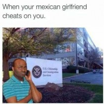 When your Mexican girlfriend cheats on you
